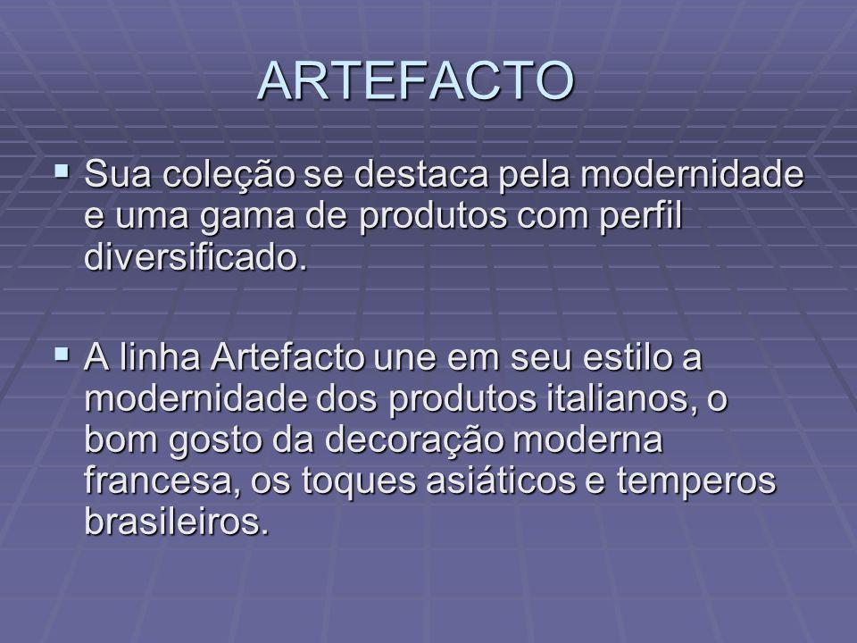 ARTEFACTO Sua coleção se destaca pela modernidade e uma gama de produtos com perfil diversificado. Sua coleção se destaca pela modernidade e uma gama