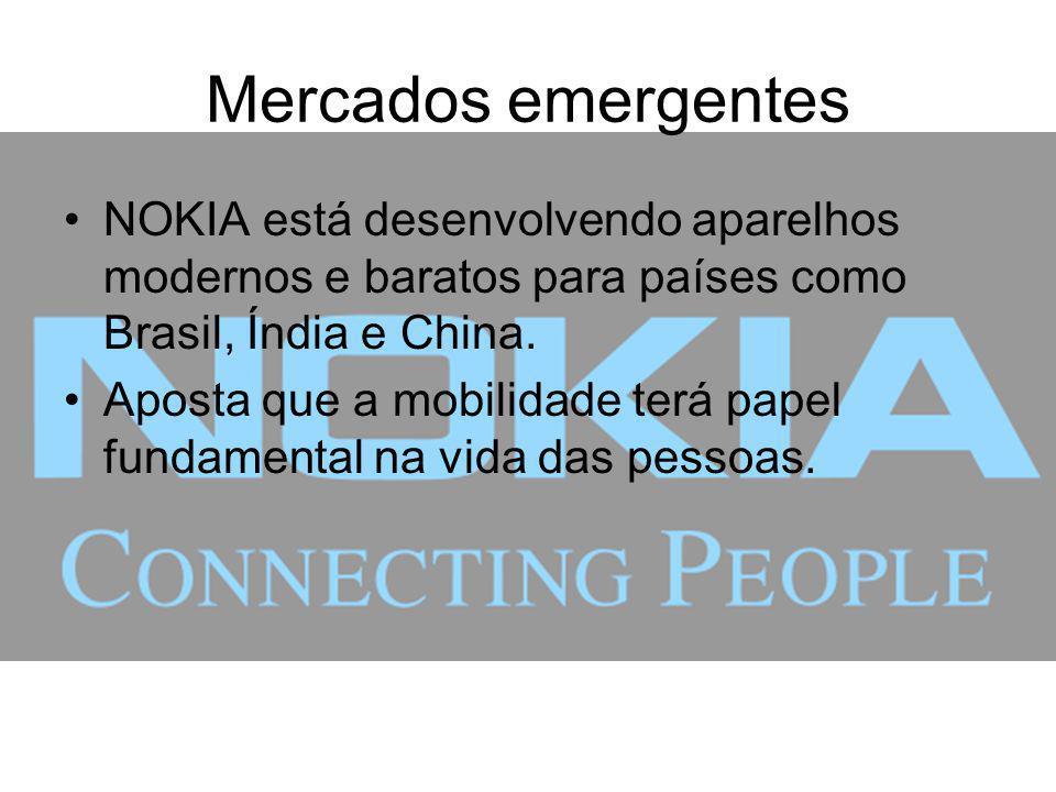 Mercados emergentes NOKIA está desenvolvendo aparelhos modernos e baratos para países como Brasil, Índia e China. Aposta que a mobilidade terá papel f