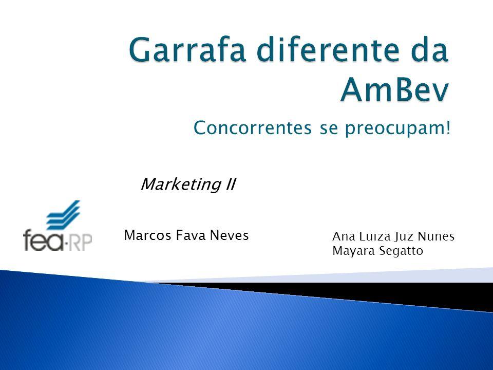Concorrentes se preocupam! Ana Luiza Juz Nunes Mayara Segatto Marketing II Marcos Fava Neves