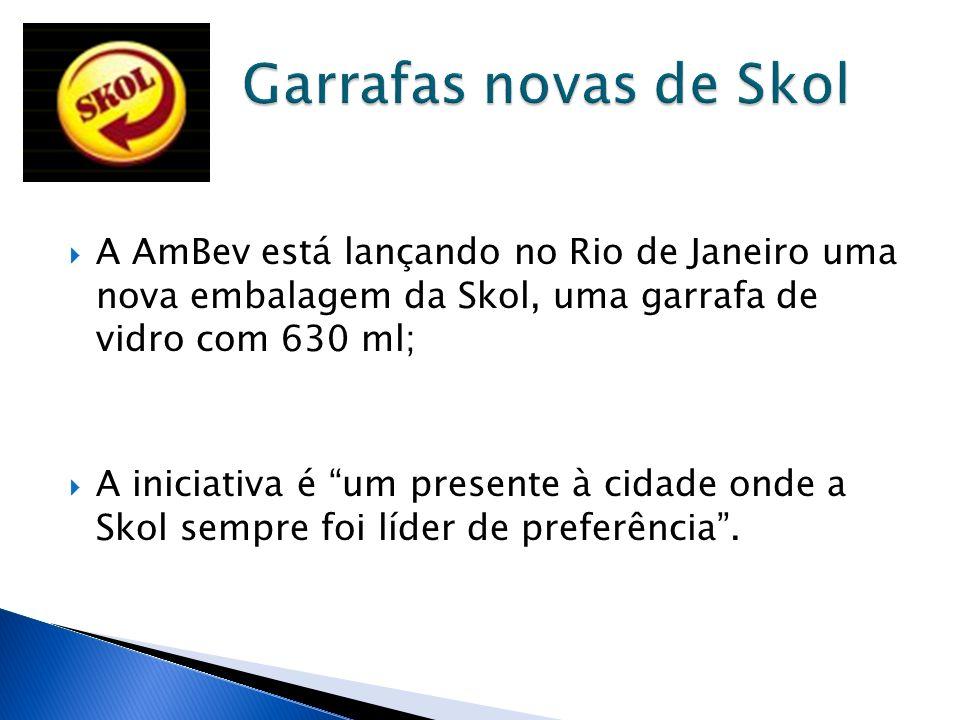 A AmBev está lançando no Rio de Janeiro uma nova embalagem da Skol, uma garrafa de vidro com 630 ml; A iniciativa é um presente à cidade onde a Skol s