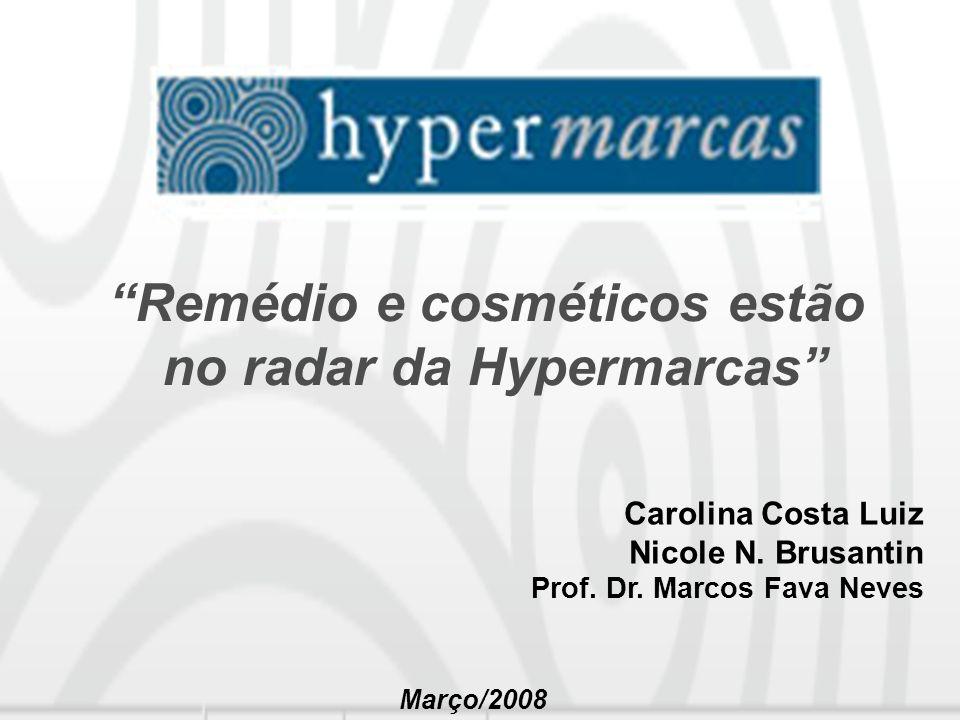 Carolina Costa Luiz Nicole N. Brusantin Prof. Dr. Marcos Fava Neves Março/2008 Remédio e cosméticos estão no radar da Hypermarcas