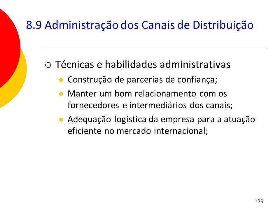 129 8.9 Administração dos Canais de Distribuição Técnicas e habilidades administrativas Construção de parcerias de confiança; Manter um bom relacionam