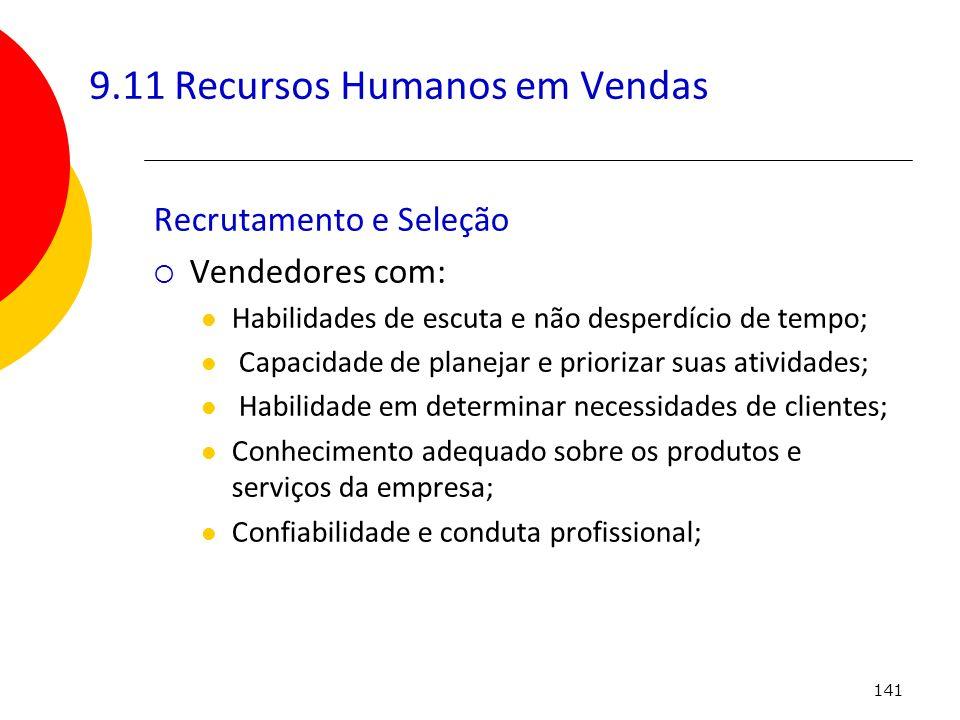 141 9.11 Recursos Humanos em Vendas Recrutamento e Seleção Vendedores com: Habilidades de escuta e não desperdício de tempo; Capacidade de planejar e