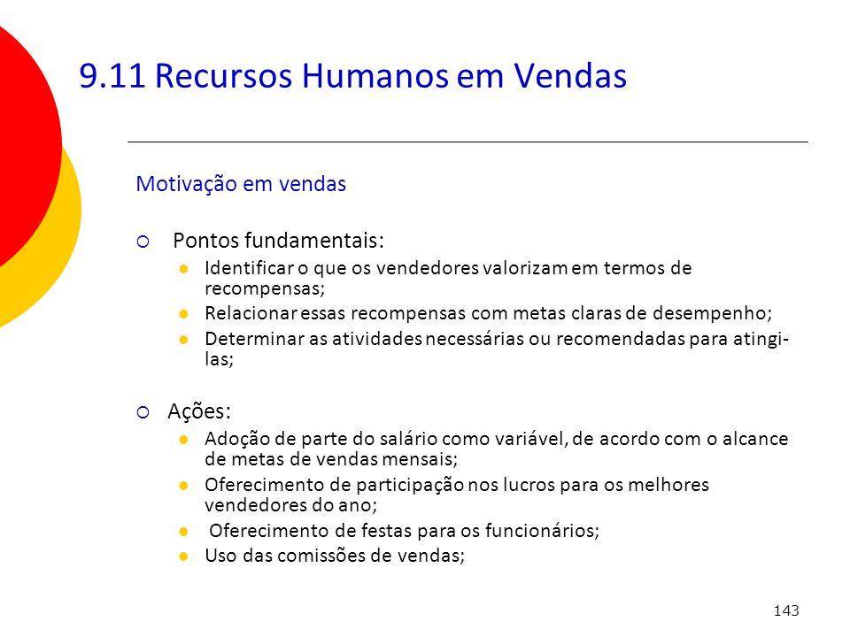 143 9.11 Recursos Humanos em Vendas Motivação em vendas Pontos fundamentais: Identificar o que os vendedores valorizam em termos de recompensas; Relac