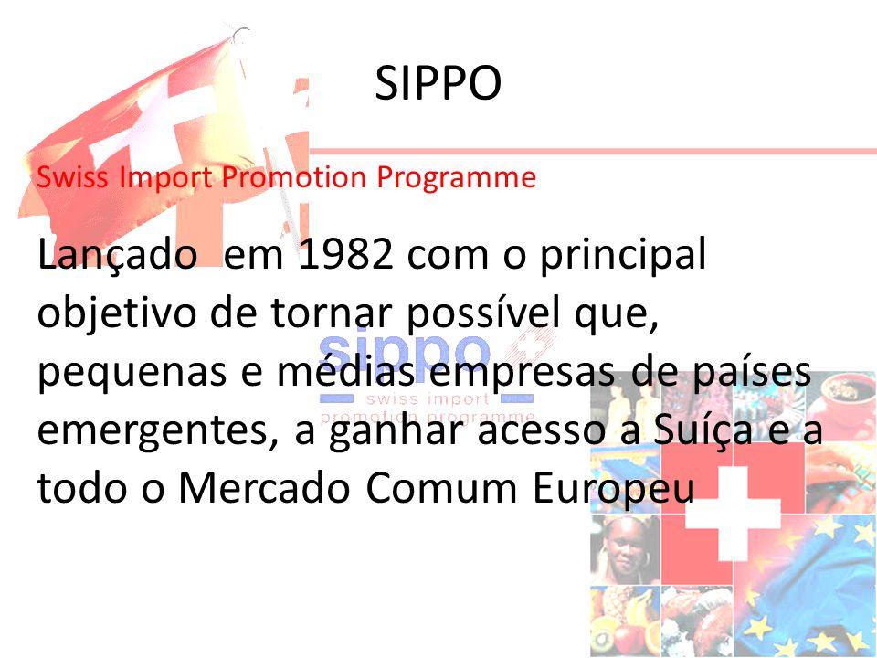 SIPPO Swiss Import Promotion Programme Lançado em 1982 com o principal objetivo de tornar possível que, pequenas e médias empresas de países emergentes, a ganhar acesso a Suíça e a todo o Mercado Comum Europeu