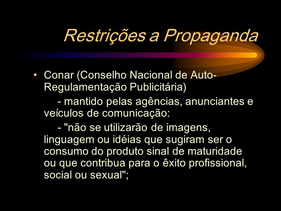 Restrições a Propaganda Conar (Conselho Nacional de Auto- Regulamentação Publicitária) - mantido pelas agências, anunciantes e veículos de comunicação