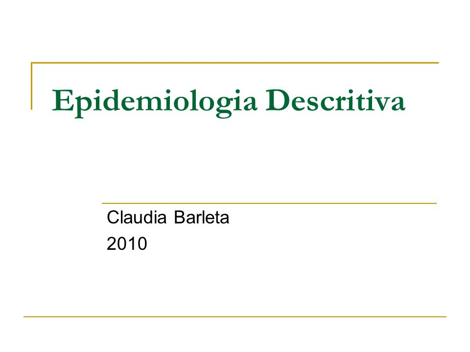 Epidemiologia Descritiva Claudia Barleta 2010