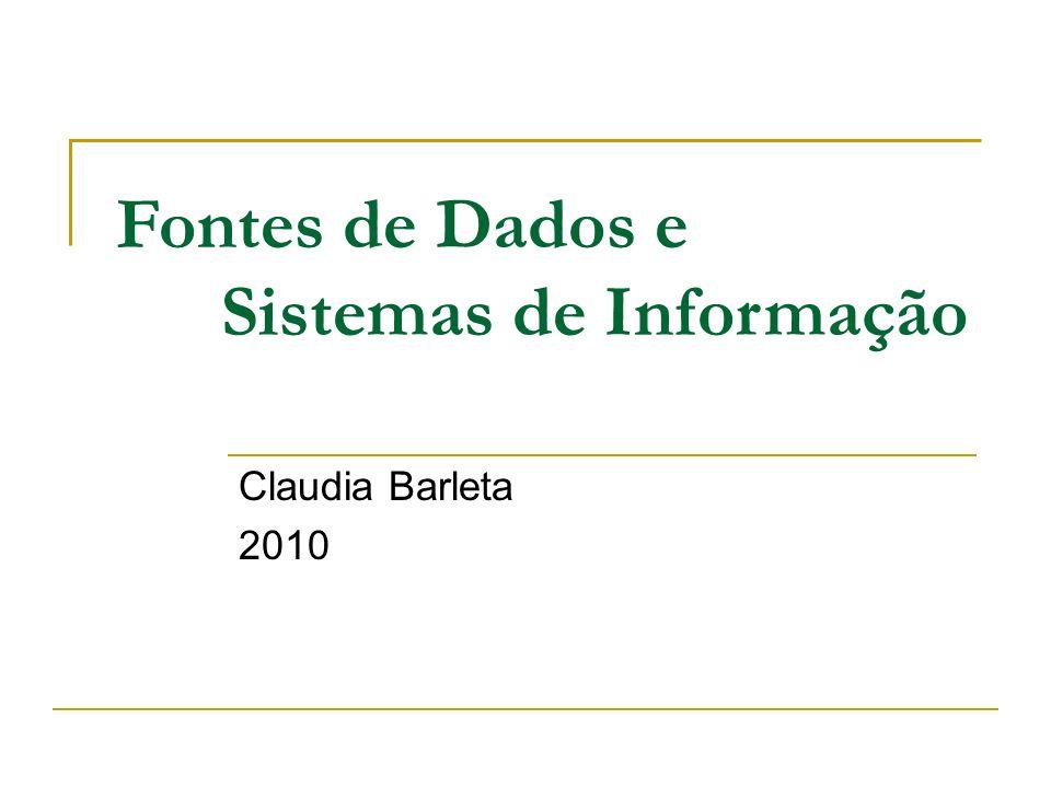 Fontes de Dados e Sistemas de Informação Claudia Barleta 2010
