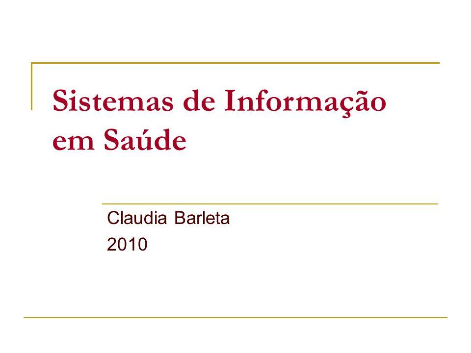 Sistemas de Informação em Saúde Claudia Barleta 2010
