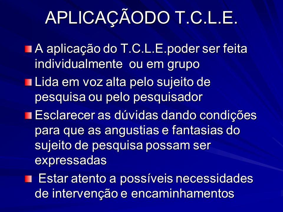 APLICAÇÃODO T.C.L.E. A aplicação do T.C.L.E.poder ser feita individualmente ou em grupo Lida em voz alta pelo sujeito de pesquisa ou pelo pesquisador