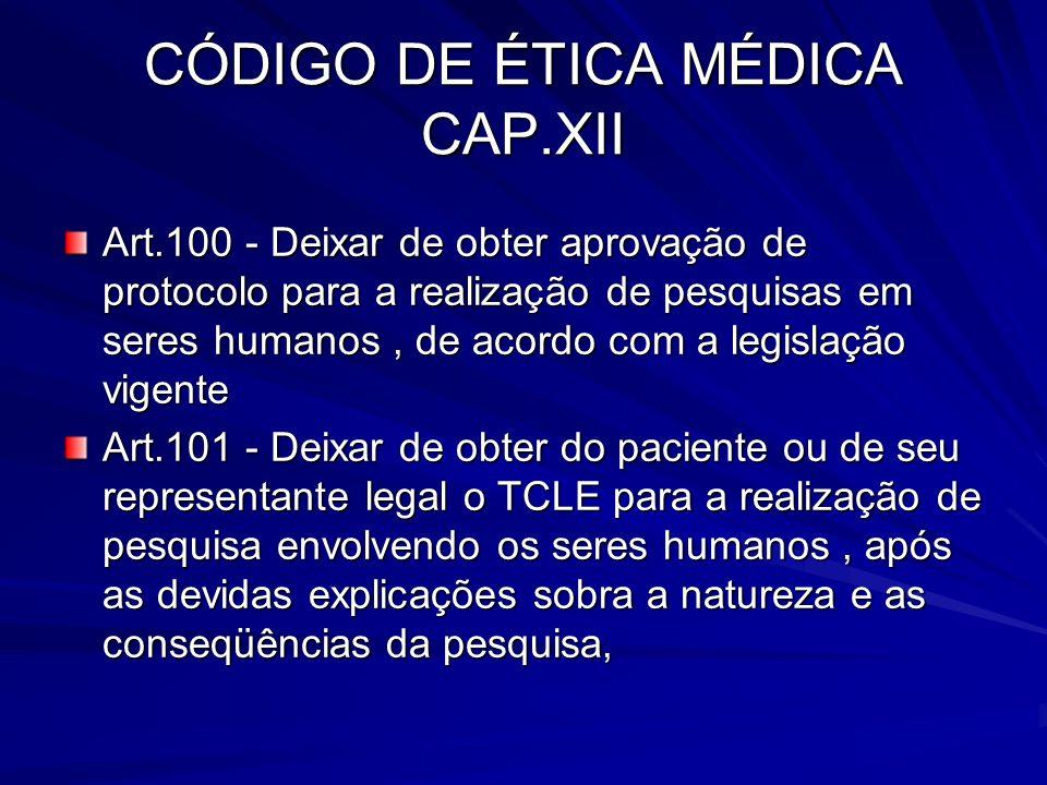 CÓDIGO DE ÉTICA MÉDICA CAP.XII Art.100 - Deixar de obter aprovação de protocolo para a realização de pesquisas em seres humanos, de acordo com a legis