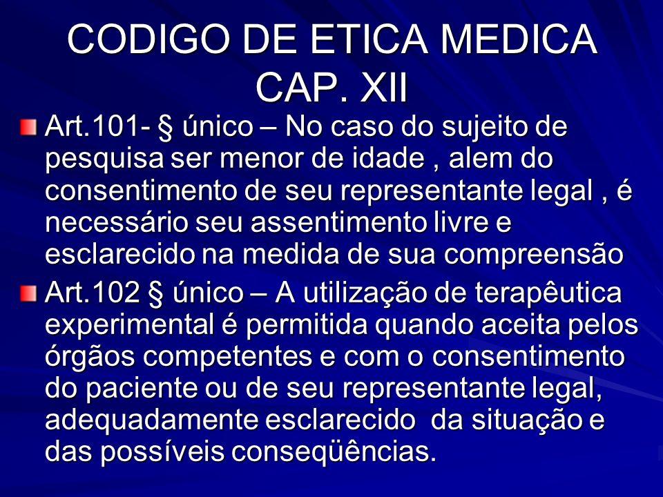 CODIGO DE ETICA MEDICA CAP. XII Art.101- § único – No caso do sujeito de pesquisa ser menor de idade, alem do consentimento de seu representante legal