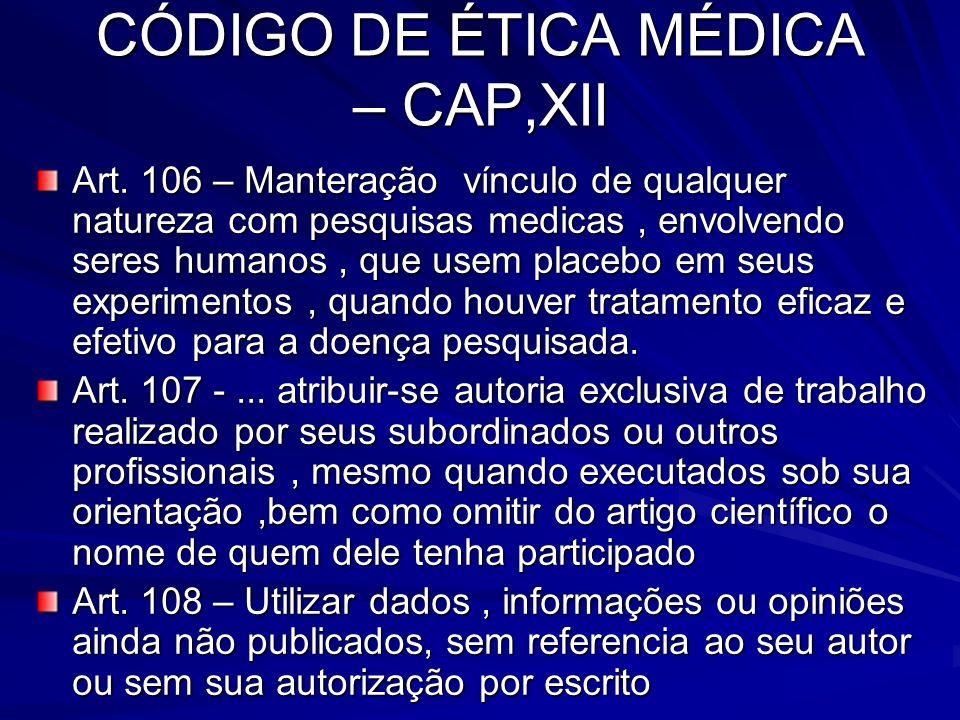 CÓDIGO DE ÉTICA MÉDICA – CAP,XII Art. 106 – Manteração vínculo de qualquer natureza com pesquisas medicas, envolvendo seres humanos, que usem placebo