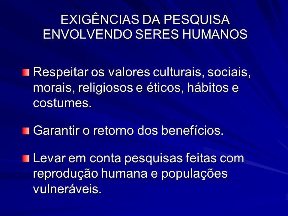 EXIGÊNCIAS DA PESQUISA ENVOLVENDO SERES HUMANOS Respeitar os valores culturais, sociais, morais, religiosos e éticos, hábitos e costumes. Garantir o r
