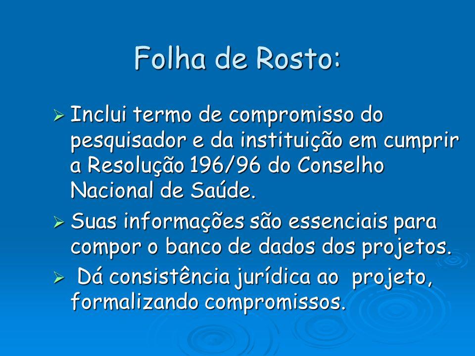 Folha de Rosto: Inclui termo de compromisso do pesquisador e da instituição em cumprir a Resolução 196/96 do Conselho Nacional de Saúde. Inclui termo