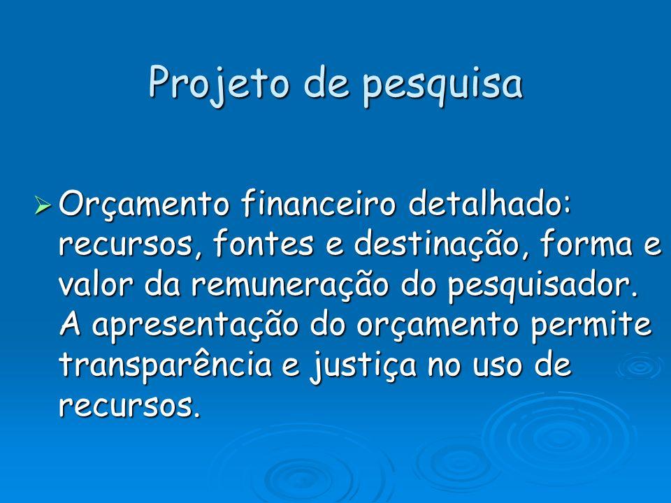 Projeto de pesquisa Orçamento financeiro detalhado: recursos, fontes e destinação, forma e valor da remuneração do pesquisador. A apresentação do orça