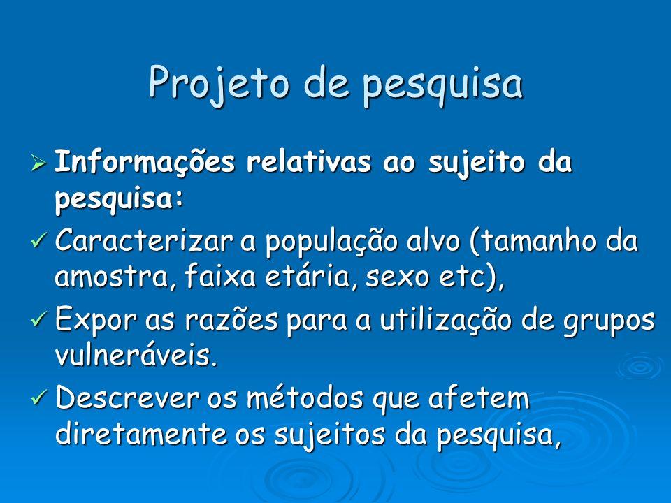 Projeto de pesquisa Informações relativas ao sujeito da pesquisa: Informações relativas ao sujeito da pesquisa: Caracterizar a população alvo (tamanho