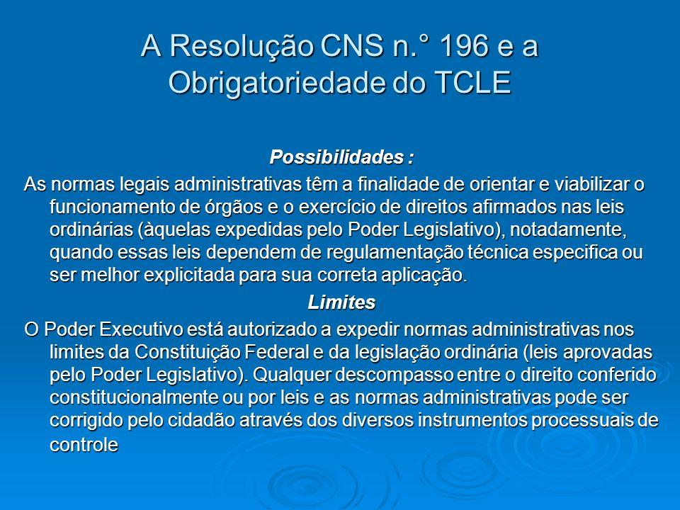 A Resolução CNS n.° 196 e a Obrigatoriedade do TCLE Possibilidades : As normas legais administrativas têm a finalidade de orientar e viabilizar o func