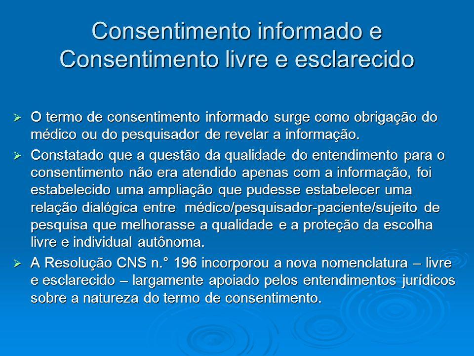 Consentimento informado e Consentimento livre e esclarecido O termo de consentimento informado surge como obrigação do médico ou do pesquisador de rev