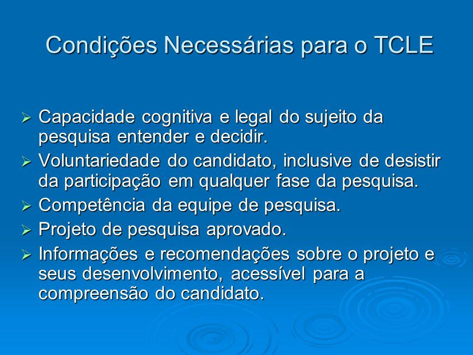 Condições Necessárias para o TCLE Condições Necessárias para o TCLE Capacidade cognitiva e legal do sujeito da pesquisa entender e decidir. Capacidade