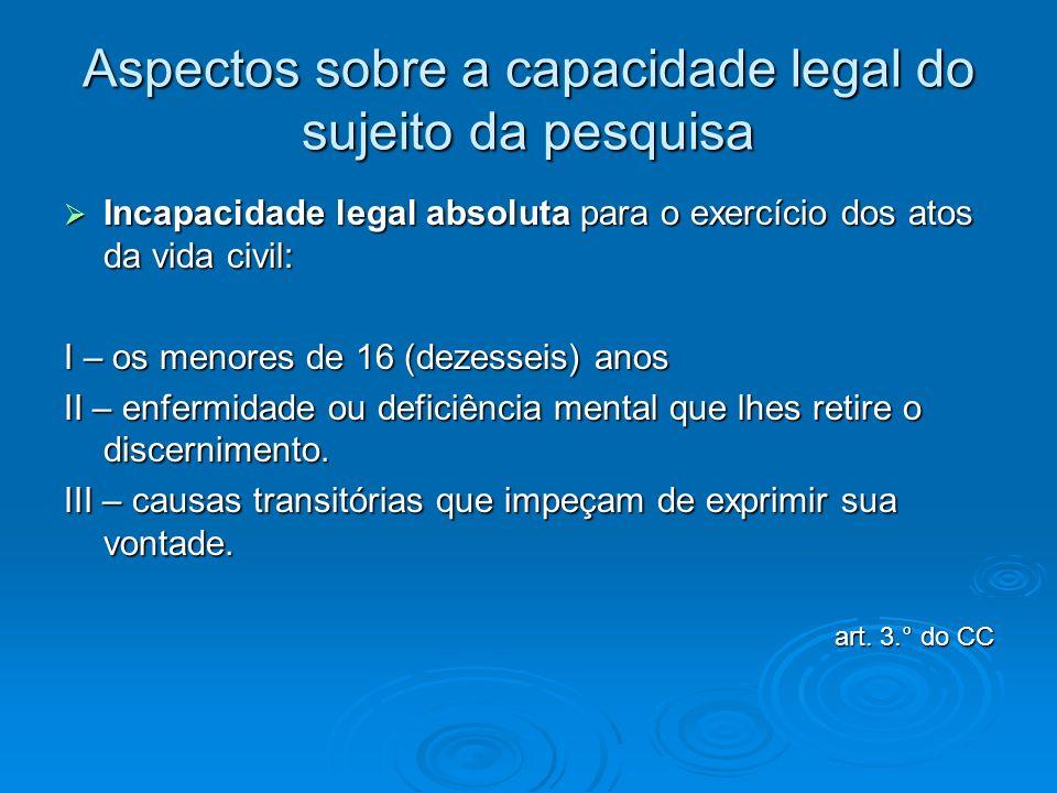 Aspectos sobre a capacidade legal do sujeito da pesquisa Incapacidade legal absoluta para o exercício dos atos da vida civil: Incapacidade legal absol