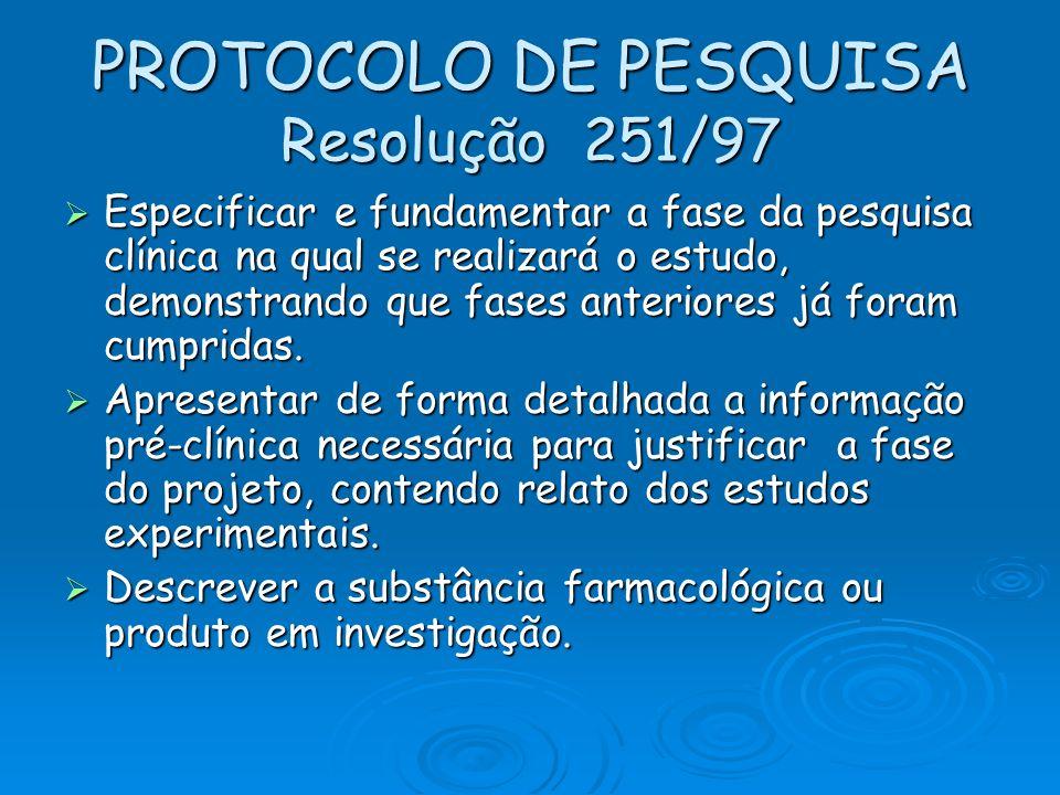 PROTOCOLO DE PESQUISA Resolução 251/97 Especificar e fundamentar a fase da pesquisa clínica na qual se realizará o estudo, demonstrando que fases ante