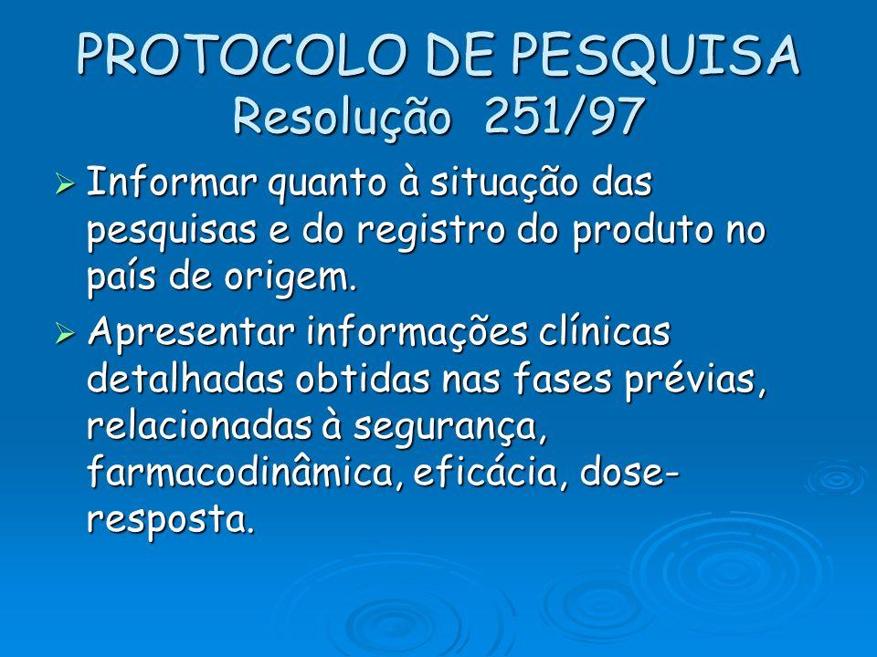 PROTOCOLO DE PESQUISA Resolução 251/97 Informar quanto à situação das pesquisas e do registro do produto no país de origem. Informar quanto à situação