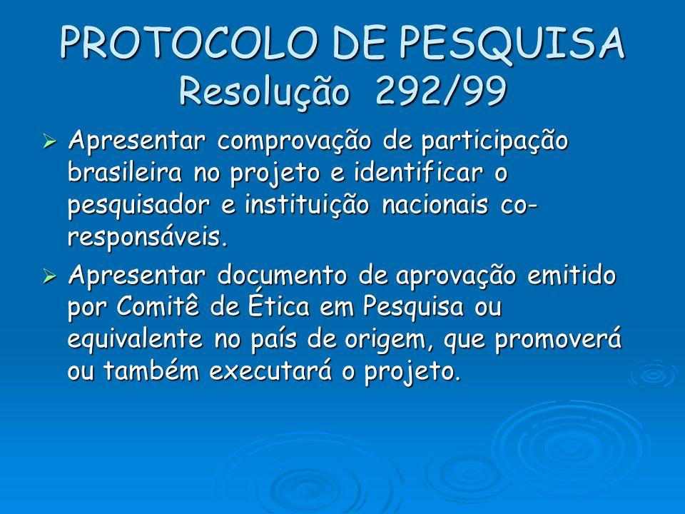 PROTOCOLO DE PESQUISA Resolução 292/99 Apresentar comprovação de participação brasileira no projeto e identificar o pesquisador e instituição nacionai