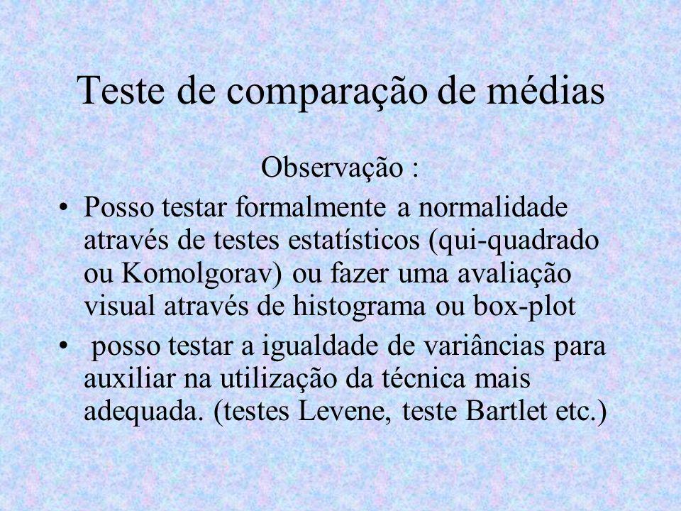 Teste de comparação de médias Observação : Posso testar formalmente a normalidade através de testes estatísticos (qui-quadrado ou Komolgorav) ou fazer