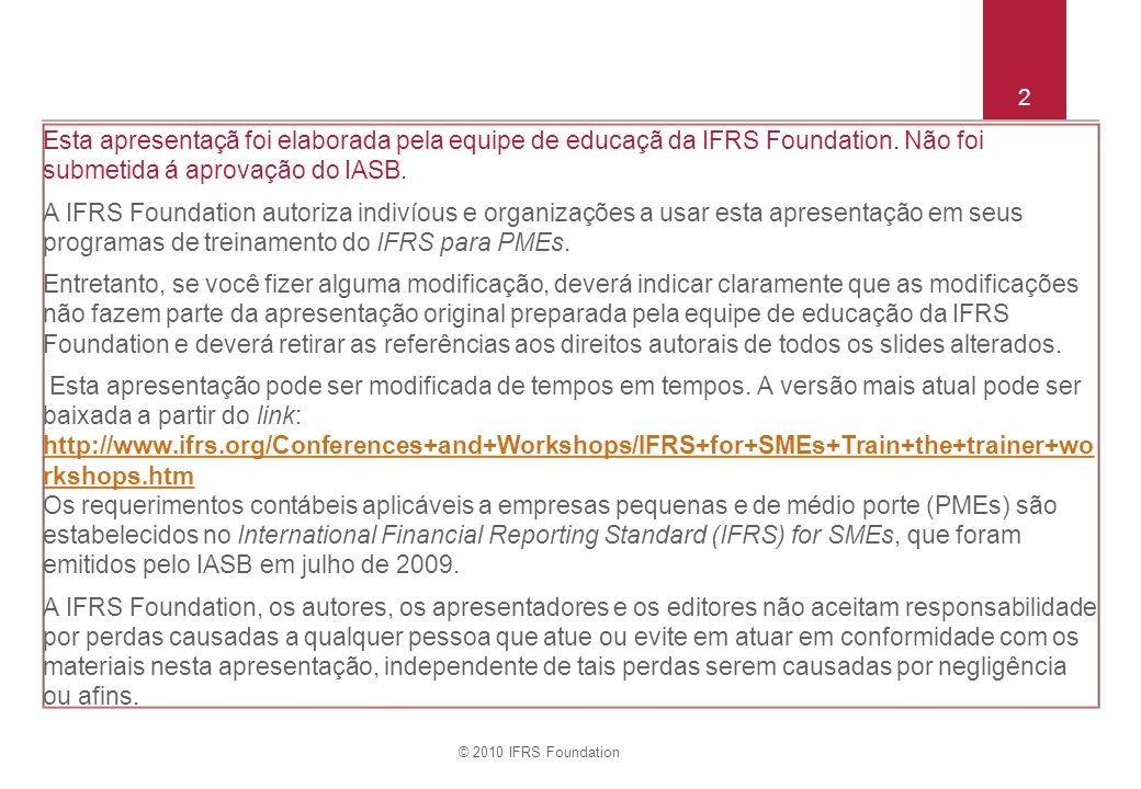 © 2010 IFRS Foundation 23 Seções 14 & 15 – método equivalência patrimonial continuação Parar de usar o método patrimonial quando IS cessar.