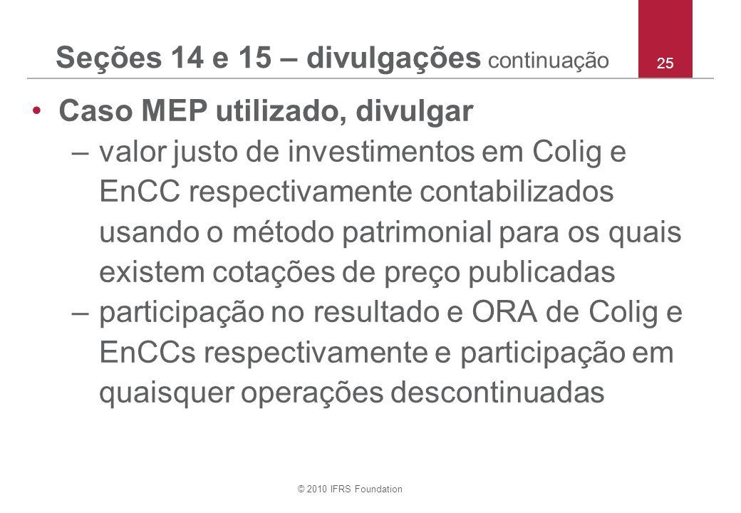 © 2010 IFRS Foundation 25 Seções 14 e 15 – divulgações continuação Caso MEP utilizado, divulgar –valor justo de investimentos em Colig e EnCC respecti