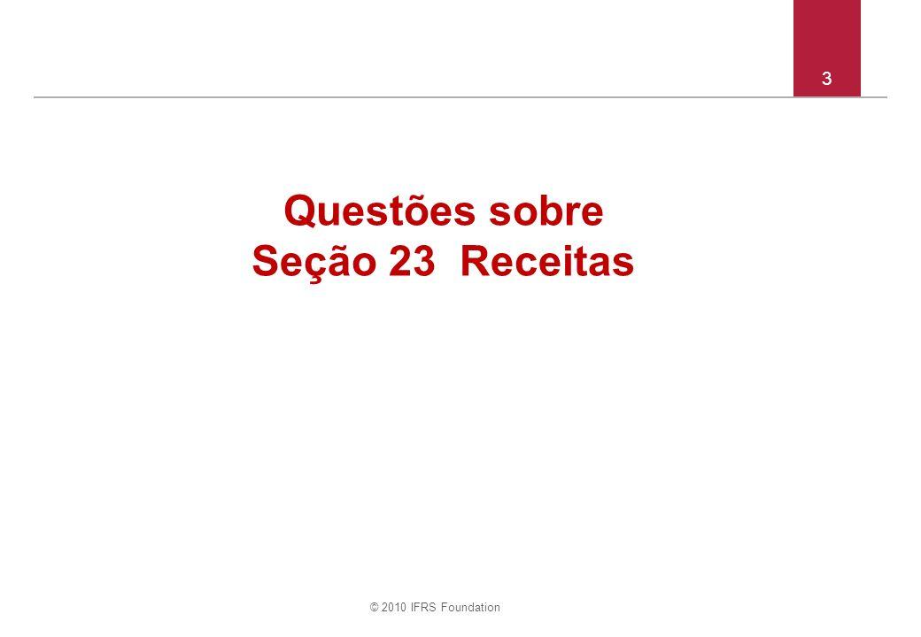 © 2010 IFRS Foundation 3 Questões sobre Seção 23 Receitas