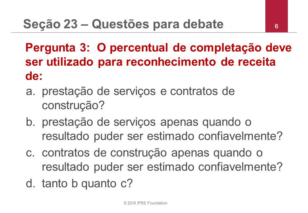 © 2010 IFRS Foundation 7 Pergunta 4: Promoção de concessionária de carros – serviço gratuito e 2 anos de crédito sem juros.