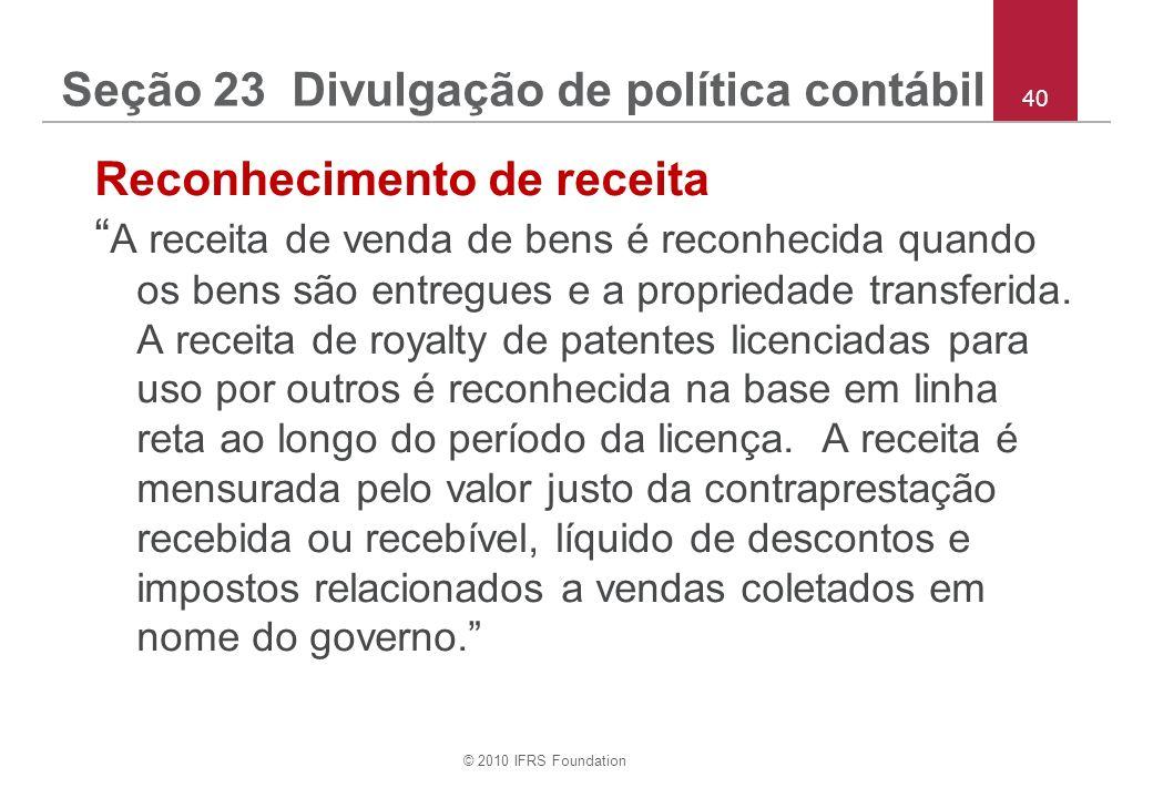 © 2010 IFRS Foundation 40 Seção 23 Divulgação de política contábil Reconhecimento de receita A receita de venda de bens é reconhecida quando os bens s