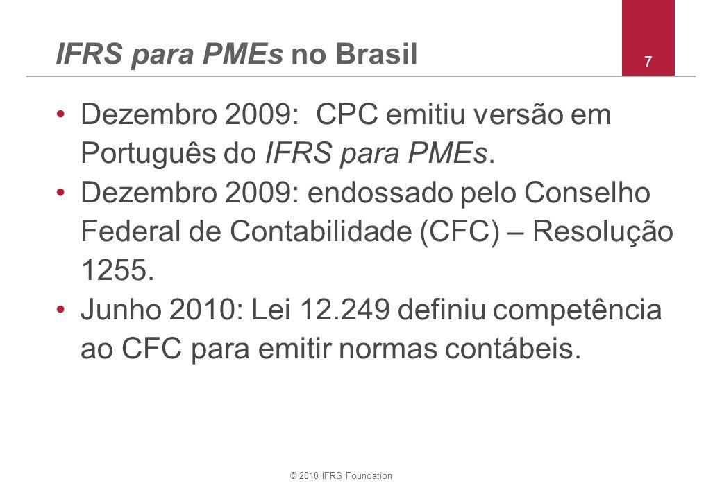 © 2010 IFRS Foundation 7 IFRS para PMEs no Brasil Dezembro 2009: CPC emitiu versão em Português do IFRS para PMEs.
