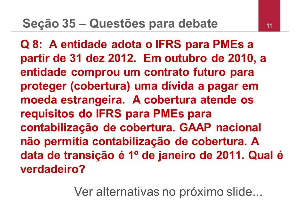 11 Q 8: A entidade adota o IFRS para PMEs a partir de 31 dez 2012. Em outubro de 2010, a entidade comprou um contrato futuro para proteger (cobertura)
