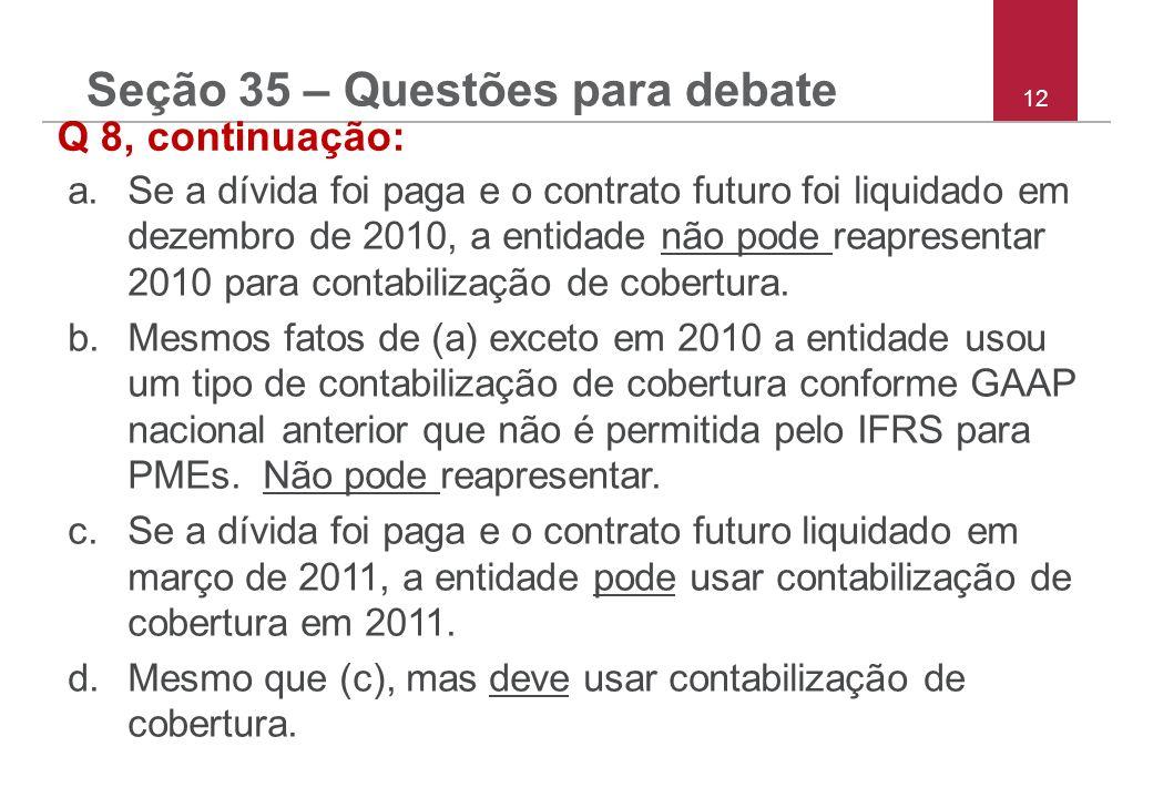 12 Q 8, continuação: a.Se a dívida foi paga e o contrato futuro foi liquidado em dezembro de 2010, a entidade não pode reapresentar 2010 para contabilização de cobertura.