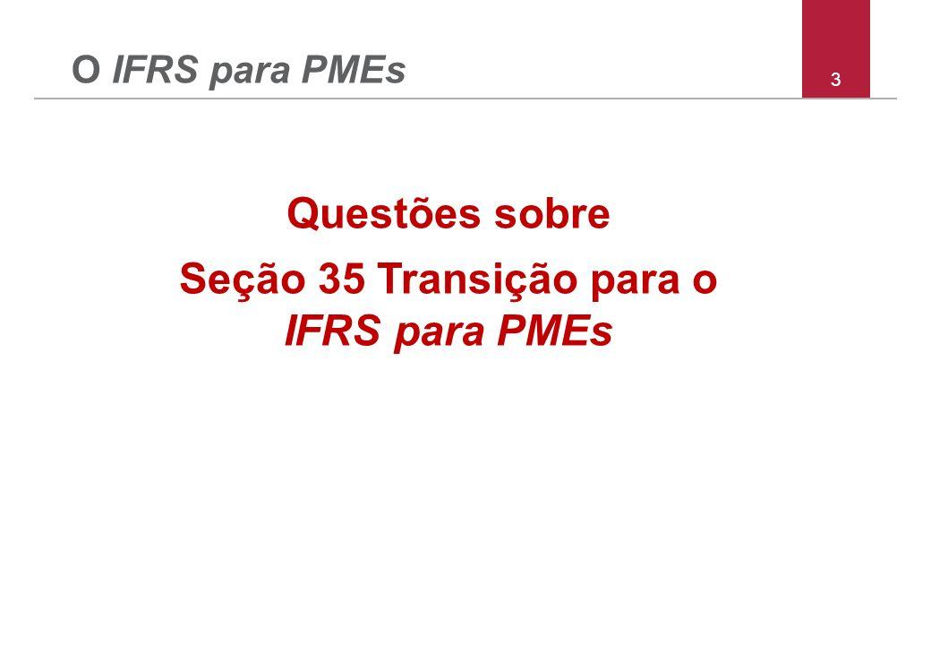 3 Questões sobre Seção 35 Transição para o IFRS para PMEs O IFRS para PMEs