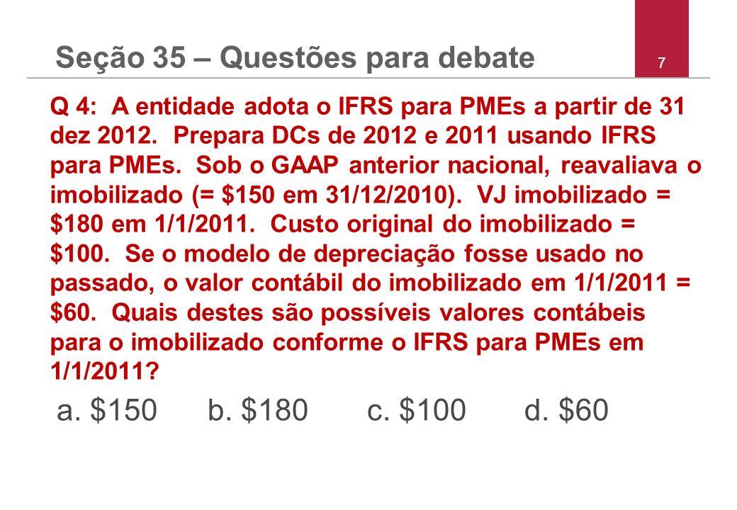 7 Q 4: A entidade adota o IFRS para PMEs a partir de 31 dez 2012. Prepara DCs de 2012 e 2011 usando IFRS para PMEs. Sob o GAAP anterior nacional, reav