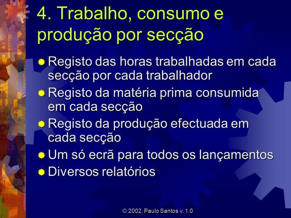 © 2002, Paulo Santos v. 1.0 4. Trabalho, consumo e produção por secção Registo das horas trabalhadas em cada secção por cada trabalhador Registo das h
