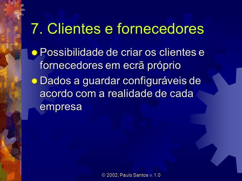 © 2002, Paulo Santos v. 1.0 7. Clientes e fornecedores Possibilidade de criar os clientes e fornecedores em ecrã próprio Possibilidade de criar os cli