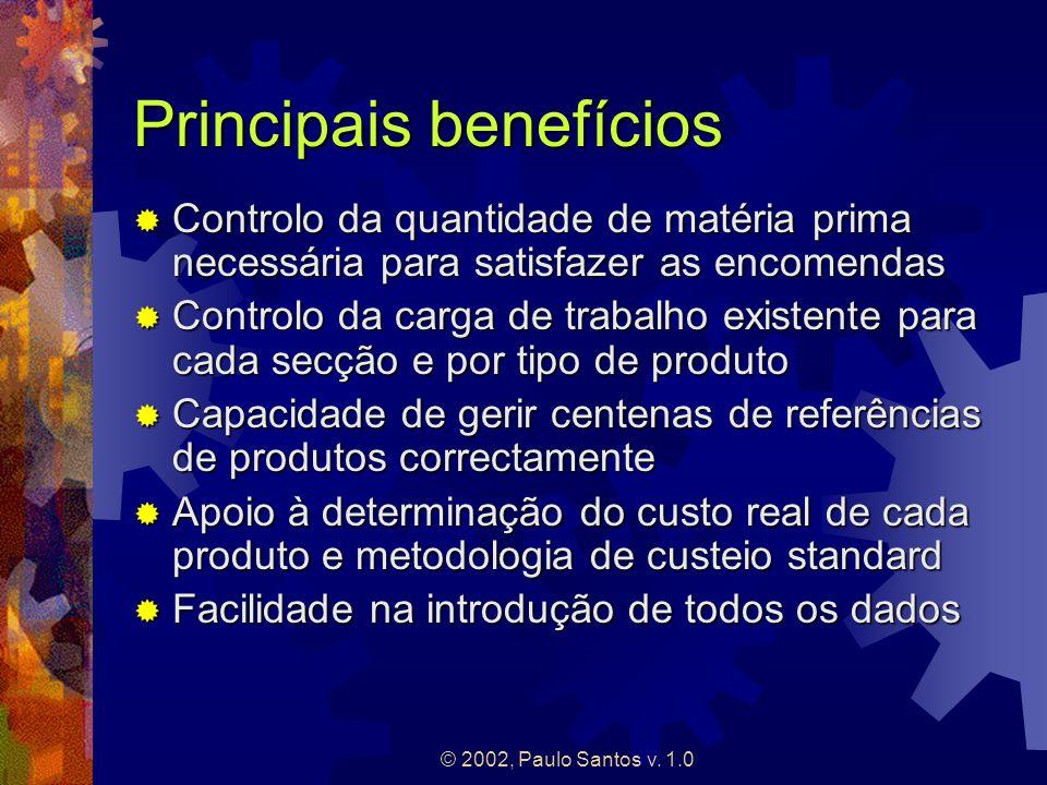 © 2002, Paulo Santos v. 1.0 Principais benefícios Controlo da quantidade de matéria prima necessária para satisfazer as encomendas Controlo da quantid