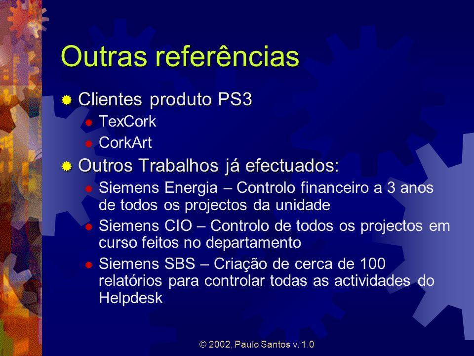 © 2002, Paulo Santos v. 1.0 Outras referências Clientes produto PS3 Clientes produto PS3 TexCork CorkArt Outros Trabalhos já efectuados: Outros Trabal
