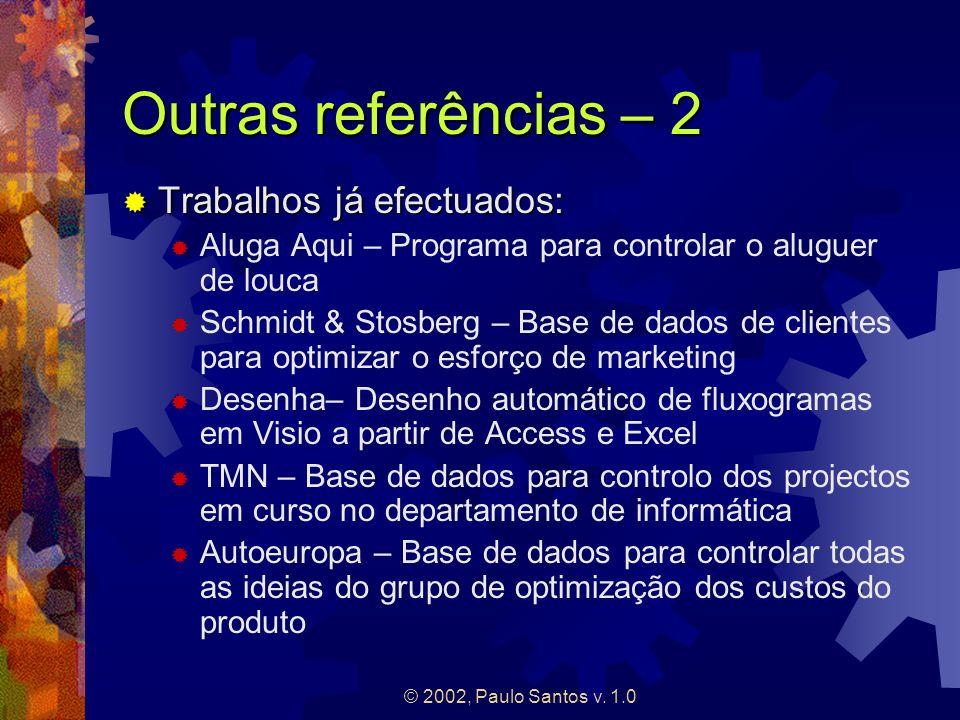 © 2002, Paulo Santos v. 1.0 Outras referências – 2 Trabalhos já efectuados: Trabalhos já efectuados: Aluga Aqui – Programa para controlar o aluguer de