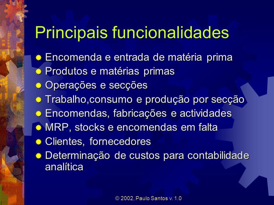 © 2002, Paulo Santos v. 1.0 Principais funcionalidades Encomenda e entrada de matéria prima Encomenda e entrada de matéria prima Produtos e matérias p