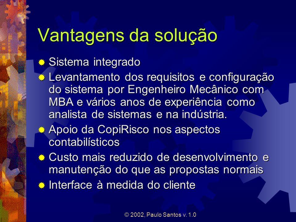 © 2002, Paulo Santos v. 1.0 Vantagens da solução Sistema integrado Sistema integrado Levantamento dos requisitos e configuração do sistema por Engenhe