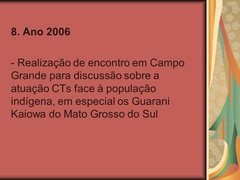 8. Ano 2006 - Realização de encontro em Campo Grande para discussão sobre a atuação CTs face à população indígena, em especial os Guarani Kaiowa do Ma