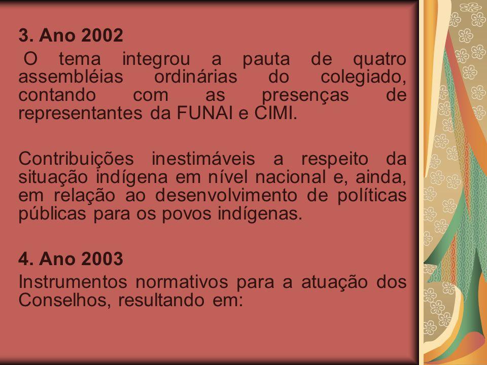 3. Ano 2002 O tema integrou a pauta de quatro assembléias ordinárias do colegiado, contando com as presenças de representantes da FUNAI e CIMI. Contri