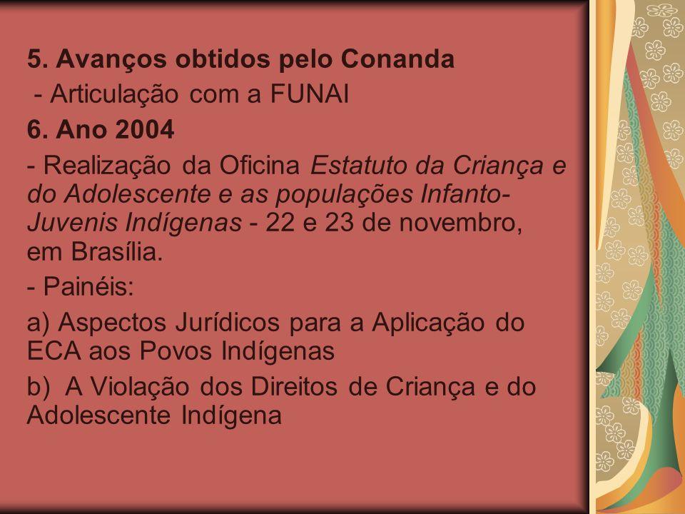 5. Avanços obtidos pelo Conanda - Articulação com a FUNAI 6.