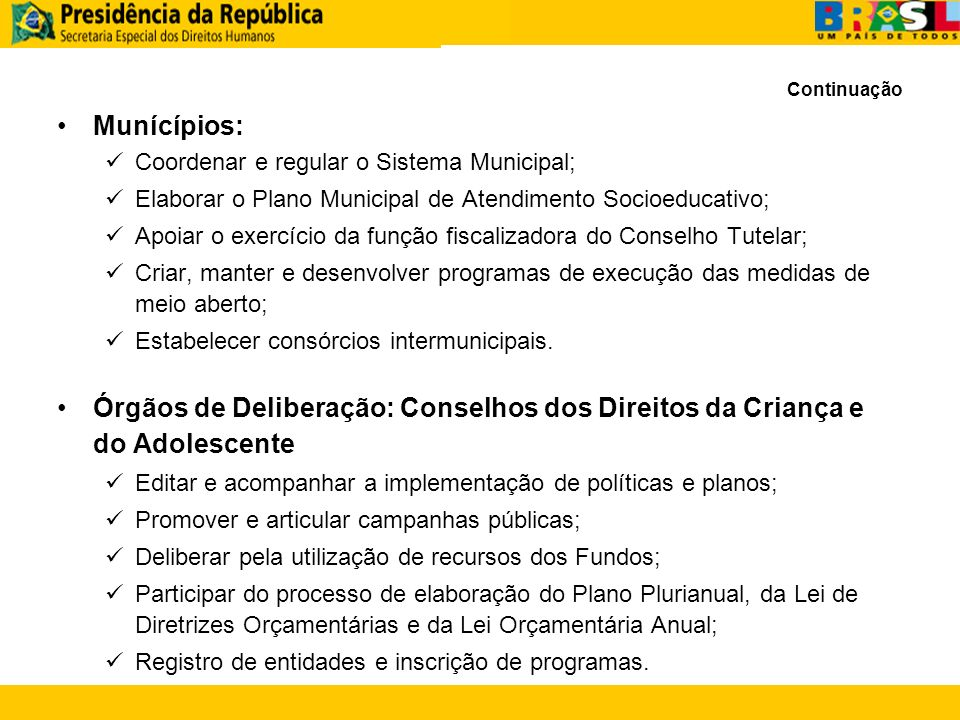 Continuação Munícípios: Coordenar e regular o Sistema Municipal; Elaborar o Plano Municipal de Atendimento Socioeducativo; Apoiar o exercício da funçã
